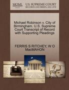 Michael Robinson V. City of Birmingham. U.S. Supreme Court Transcript of Record with Supporting Pleadings - Ritchey, Ferris S. - Gale, U.S. Supreme Court Records