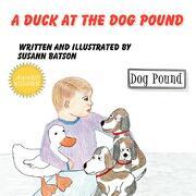 A Duck at the Dog Pound - Batson, Susann - Guardian Angel Publishing