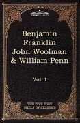 The Autobiography of Benjamin Franklin; The Journal of John Woolman; Fruits of Solitude by William Penn: The Five Foot Shelf of Classics, Vol. I (in 5 - Franklin, Benjamin - Cosimo Classics