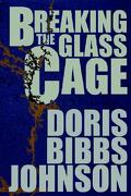 Breaking the Glass Cage - Johnson, Doris Bibbs - iUniverse.com