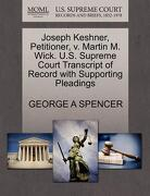 Joseph Keshner, Petitioner, V. Martin M. Wick. U.S. Supreme Court Transcript of Record with Supporting Pleadings - Spencer, George A. - Gale, U.S. Supreme Court Records
