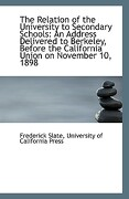 The Relation of the University to Secondary Schools: An Address Delivered to Berkeley, Before the CA - Slate, University Of California Press F. - BiblioLife