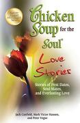 Chicken Soup for the Soul Love Stories: Stories of First Dates, Soul Mates, and Everlasting Love - Canfield, Jack - Backlist, LLC - A Unit of Chicken Soup of the