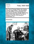 The Trial of Thomas Wallis, Ann Heslop, Thomas Leeke Wilson, John Boustead, and John Wilson, for a Conspiracy, &C. Against One Jonathan Sewell; Before -  - Gale, Making of Modern Law