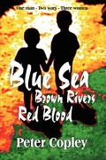 Blue Sea, Brown Rivers, Red Blood - Copley, Peter - Mirador Publishing