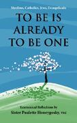 Muslims, Catholics, Jews, Evangelicals: To Be Is Already to Be One: Ecumenical Reflections by - Honeygosky Vsc, Sister Paulette - Authorhouse