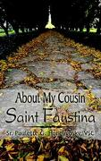 About My Cousin Saint Faustina - Honeygosky, Paulette G. - Authorhouse