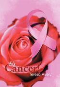 It's Cancer! - Avery, Teresa - Xlibris Corporation