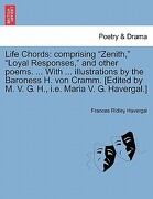 """Life Chords: Comprising """"Zenith,"""" """"Loyal Responses,"""" and Other Poems. ... with ... Illustrations by the Baroness H. Von Cramm. [Edi - Havergal, Frances Ridley - British Library, Historical Print Editions"""