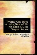 twenty-one days in india;tour of sir ali baba k.c.b; teapot series - george robert aberigh-mackay - bibliobazaar