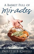 A Basket Full of Miracles - Carelli, Paulette E. - Word Alive Press