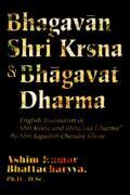 """Bhagavan Shri Krsna & Bhagavat Dharma: English Translation of """"Shri Krsna and Bhagavat Dharma"""" by Shri Jagadish Chandra Ghose - Bhattacharyya, Ashim Kumar - iUniverse"""