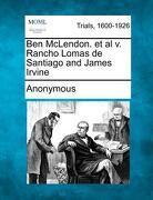 Ben McLendon. et al V. Rancho Lomas de Santiago and James Irvine - Anonymous - Gale, Making of Modern Law