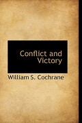 Conflict and Victory - Cochrane, William S. - BiblioLife