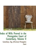 Index of Wills Proved in the Prerogative Court of Canterbury, Volume II - Eng (Province) Prerogative Court, Can - BiblioLife