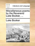 Miscellaneous Poems by the Reverend Luke Booker, ... - Booker, Luke - Gale Ecco, Print Editions