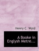A Booke in Englysh Metre... - Wyld, Henry C. - BiblioLife