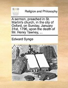 A Sermon, Preached in St. Martin's Church, in the City of Oxford, on Sunday, January 31st, 1796, Upon the Death of Mr. Henry Tawney, ... - Synge, Edward - Gale Ecco, Print Editions