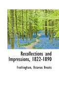 Recollections and Impressions, 1822-1890 - Brooks, Frothingham Octavius - BiblioLife