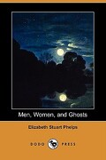 Men, Women, and Ghosts (Dodo Press) - Phelps, Elizabeth Stuart - Dodo Press