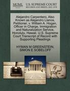 Alejandro Carpentero, Also Known as Alejandro Llanos, Petitioner, V. William A. Hogan, Officer in Charge, Immigration and Naturalization Service, Hono - Greenstein, Hyman M. - Gale, U.S. Supreme Court Records
