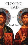 Cloning Jesus: Part 1 - Tung, Joseph - Authorhouse