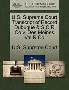 U.S. Supreme Court Transcript of Record Dubuque & S C R Co V. Des Moines Val R Co - U. S. Supreme Court - Gale, U.S. Supreme Court Records