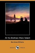 All the Brothers Were Valiant (Dodo Press) - Williams, Ben Ames - Dodo Press