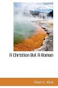 A Christion But a Roman - Jkai, Maurus - BiblioLife