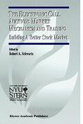 The Electronic Call Auction: Market Mechanism and Trading: Building a Better Stock Market - Schwartz, Robert - Springer
