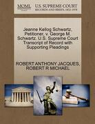 Jeanne Kellog Schwartz, Petitioner, V. George M. Schwartz. U.S. Supreme Court Transcript of Record with Supporting Pleadings - Jacques, Robert Anthony - Gale, U.S. Supreme Court Records