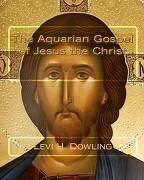 The Aquarian Gospel of Jesus the Christ - Dowling, Levi H. - Createspace