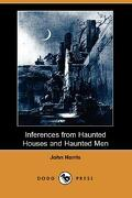 Inferences from Haunted Houses and Haunted Men (Dodo Press) - Harris, John - Dodo Press