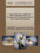 J. Turner Butler et al., Petitioners, V. William Alexander Watts. U.S. Supreme Court Transcript of Record with Supporting Pleadings - Gilleland, George F. - Gale, U.S. Supreme Court Records