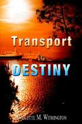 Transport to Destiny - Withington, Paulette M. - Authorhouse