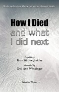 How I Died (and What I Did Next) - Jenkins, Peter Watson - Celestial Voices, Inc