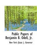 Public Papers of Benjamin B. Odell, JR. - York (State ). Governor, New - BiblioLife