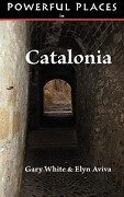 Powerful Places in Catalonia - White, Gary - Pilgrims' Process
