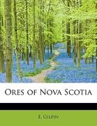 Ores of Nova Scotia - Gilpin, E. - BiblioLife