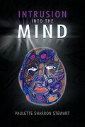 Intrusion Into the Mind - Paulette Sharron Stewart, Sharron Stewar - Xlibris Corporation