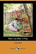 Miss Lulu Bett: A Play (Dodo Press) - Gale, Zona - Dodo Press