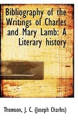 Bibliography of the Writings of Charles and Mary Lamb: A Literary History - J. C. (Joseph Charles), Thomson - BiblioLife