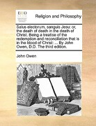 Salus Electorum, Sanguis Jesu: Or, the Death of Death in the Death of Christ. Being a Treatise of the Redemption and Reconciliation That Is in the Bl - Owen, John - Gale Ecco, Print Editions