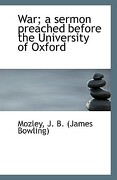 War; A Sermon Preached Before the University of Oxford - J. B. (James Bowling), Mozley - BiblioLife