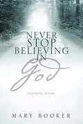 Never Stop Believing in God - Booker, Mary - Xulon Press