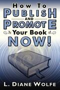How to Publish and Promote Your Book Now! - Wolfe, L. Diane - Dancing Lemur Press
