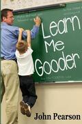 Learn Me Gooder - Pearson, John M. - Createspace