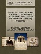 William W. Turner, Petitioner, V. Robert F. Kennedy et al. U.S. Supreme Court Transcript of Record with Supporting Pleadings - Williams, Edward Bennett - Gale, U.S. Supreme Court Records