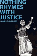 Nothing Rhymes with Justice - Booker, James A. - Inkwater Press