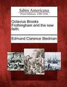 Octavius Brooks Frothingham and the New Faith. - Stedman, Edmund Clarence - Gale, Sabin Americana